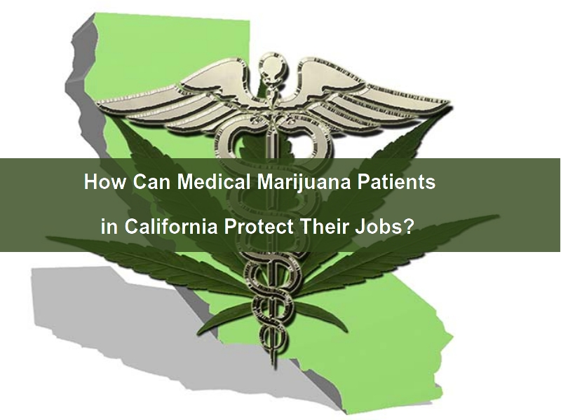 Job Protection of Marijuana Patients in California